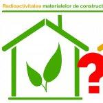 Radioactivitatea în construcții: periculoasă sau nu?