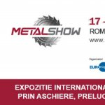 Cel mai important eveniment pentru industria prelucrarii metalelor: METAL SHOW are loc intre 17 si 20 aprilie la ROMEXPO