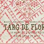 Targul de Florii: 30 martie - 1 aprilie 2018, intre orele 10:00 si 18:00, la Muzeul National al Taranului Roman